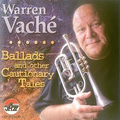 Warren Vache - Ballads and Other Cautionary Tales  ( 2011 )