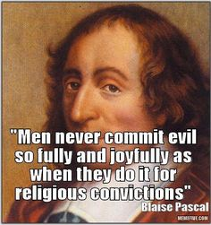 Blaise Pascal Quote about religious evil and dogma  Source: Progressive Secular Humanist Examiner's (Fb)