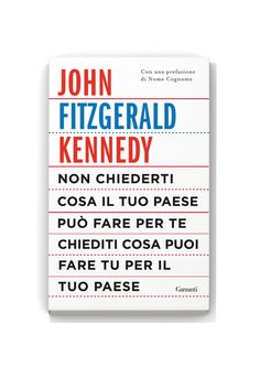 Non chiederti cosa il tuo paese può fare per te, chiediti cosa puoi fare tu per il tuo paese. John F. Kennedy –