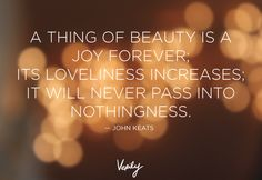 A thing of beauty is a joy forever; Its loveliness increases; It will never pass into nothingness. John Keats #verilydailydose