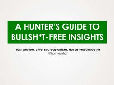 A Hunter's Guide To BS-Free Insights by Tom  Morton, via Slideshare