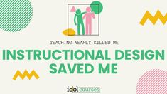 Teaching Nearly Killed Me; Instructional Design Saved Me Adult Learning Theory, Types Of Learners, Instructional Design, New Career, Save Me, Educational Technology, Classroom Management, Helping Others, Idol