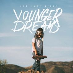 Our Last Night : Younger Dreams
