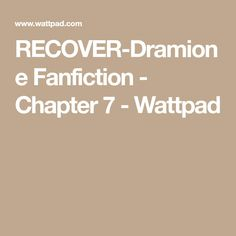 RECOVER-Dramione Fanfiction - Chapter 7 - Wattpad
