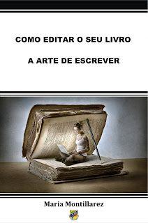 Maria Montillarez: COMO EDITAR O SEU LIVRO - A ARTE DE ESCREVER, de M...