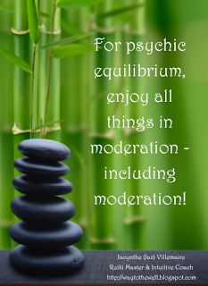 A Light Worker's Diary: Everything in moderation, including moderation!  It's the spiritual discipline of loving and exploring life to the fullest, while remaining centred in One Love.