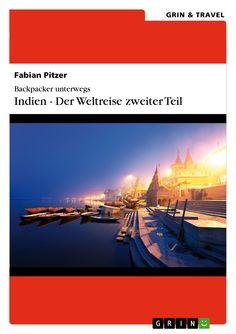 Backpacker unterwegs: Indien - Der Weltreise zweiter Teil von Fabian Pitzer  GRIN: http://grin.to/aC1IE  Amazon: http://grin.to/oJOH0
