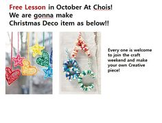 Free Christmas Deco making lesson At Chois ( 1st,7th,8th,14th,15th Nov!!) Nearly Every weekend!!   If you have old kneating thread, pls bring it with you!!  Looking forward to see you!!