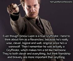 Even though I know Lupin is a true Gryffindor I tend to think...