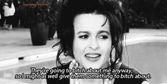 burningfeather: They're going to bitch about me anyway, so I might as well give them something to bitch about. Helena Carter, Helena Bonham Carter, Helen Bonham, Tim Burton Characters, Bellatrix Lestrange, Sweeney Todd, Smart Jokes, Johnny Depp, Movie Quotes