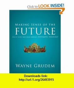 Making Sense of the Future One of Seven Parts from Grudems Systematic Theology (Making Sense of Series) (9780310493174) Wayne Grudem , ISBN-10: 031049317X  , ISBN-13: 978-0310493174 ,  , tutorials , pdf , ebook , torrent , downloads , rapidshare , filesonic , hotfile , megaupload , fileserve