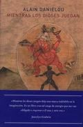 Mientras los dioses juegan / Alain Daniélou ; prólogo, Joscelyn Godwin ; traducción, Antonio Rodríguez