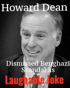 Howard Dean Dismisses Benghazi Scandal as 'Laughable Joke' | 'REPIN' if Benghazi is an issue you take SERIOUSLY.