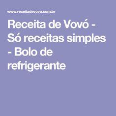 Receita de Vovó - Só receitas simples - Bolo de refrigerante