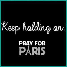 Keep Holding Om Pray For Paris paris loss in memory prayers paris bombing paris attack paris attacks prayforparis