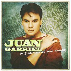 Juan Gabriel - Mis Canciones, Mis Amigos. Descasa en paz te quiero.