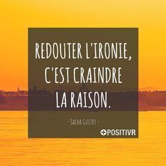 """Redouter l'ironie, c'est craindre la raison."" Sacha Guitry  #ironie #raison…"