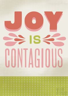 Joy is contagious- yes, it is!