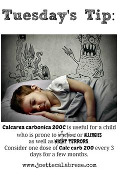 Calcarea carbonica 200C is useful for a child who is prone to infections or allergies  as well as night terrors. ~joettecalabrese.com