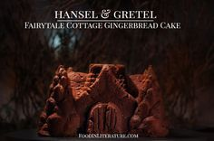 Hansel and Gretel Fairytale Cottage Gingerbread Cake | Food in Literature