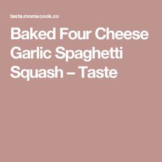 Baked Four Cheese Garlic Spaghetti Squash – Taste