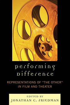 """Performing Difference: Representations of """"The Other"""" in Film and Theatre"""