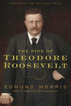 Edmund Morris | The Rise of Theodore Roosevelt