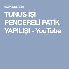 TUNUS İŞİ PENCERELİ PATİK YAPILIŞI - YouTube