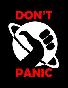 Don't Panic, and remember your towel.