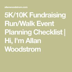 5K/10K Fundraising Run/Walk Event Planning Checklist | Hi, I'm Allan Woodstrom