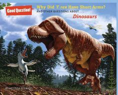 Why Did T. Rex Have Short Arms? And Other Questions About… Dinosaurs | art by Julus Csotonyi