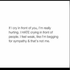 I couldn't figure out why I hate crying in front of people, but I think this explains it.