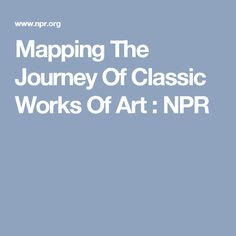 Mapping The Journey Of Classic Works Of Art : NPR