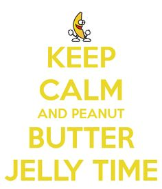 PEANUT BUTTER JELLY TIME!!! ♥