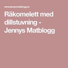 Räkomelett med dillstuvning - Jennys Matblogg Fish, Pisces