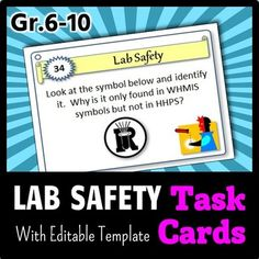Lab Safety - Task Cards {With Editable Template}  Cute idea for reviewing lab safety in a different way!  I teach the same students two years in a row so this could be fun to do with my 2nd year students since I've already taught all of the basics!
