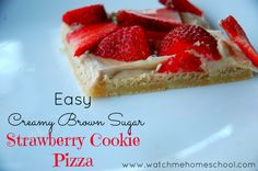 Creamy Brown Sugar Strawberry Cookie Pizza - Watch Me Homeschool