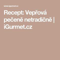 Recept: Vepřová pečeně netradičně | iGurmet.cz