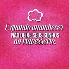 E quando #amanhecer não deixe os seus #sonhos no #travesseiro