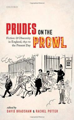 Prudes on the Prowl: Fiction and Obscenity in England, 1850 to the Present Day: Rachel Potter, David Bradshaw david bradshaw, rachel potter