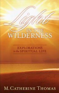 Light in the Wilderness - Explorations in the Spiritual Life by M. Catherine Thomas, http://www.amazon.com/dp/B0036FK8ZS/ref=cm_sw_r_pi_dp_qdmCrb02JJQDY