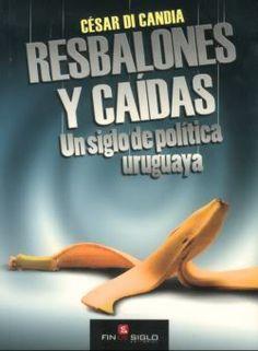 Di Candia César, RESBALONES Y CAÍDAS, UN SIGLO DE POLÍTICA URUGUAYA