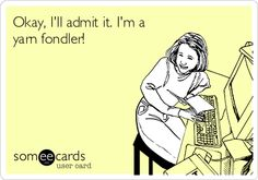 """Okay, I'll admit it. I'm a yarn fondler!"""