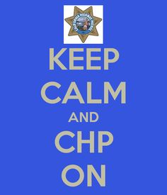 KEEP CALM AND CHP ON