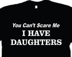 You Cant Scare Me I have Daughters T-shirt Fathers day gift Birthday Gift shirt Gifts from Daughter, Christmas Gift for Dad Funny Dad Tshirt