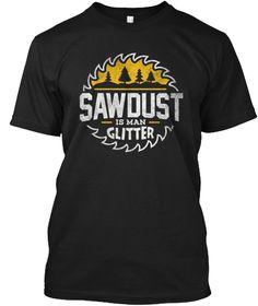 Funny Sawdust Is Man Glitter T Shirt Black T-Shirt Front