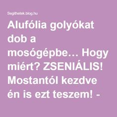 Alufólia golyókat dob a mosógépbe… Hogy miért? ZSENIÁLIS! Mostantól kezdve én is ezt teszem! - Segithetek.blog.hu Dob, Good To Know, Life Hacks, Projects To Try, Cleaning, Anna, Dolphins, Home Cleaning, Lifehacks