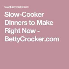 Slow-Cooker Dinners to Make Right Now - BettyCrocker.com