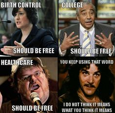 Free....nothing is free! Liberals.......