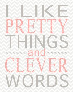 I Like Pretty Things & Clever Words